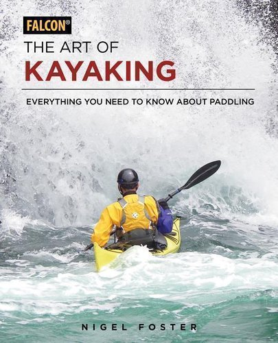 The Art of Kayaking: Everything You Need to Know About Paddling (Englisch)