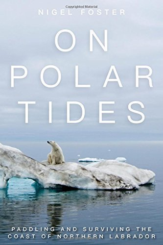 On Polar Tides: Paddling and Surviving the Coast of Northern Labrador (Englisch)